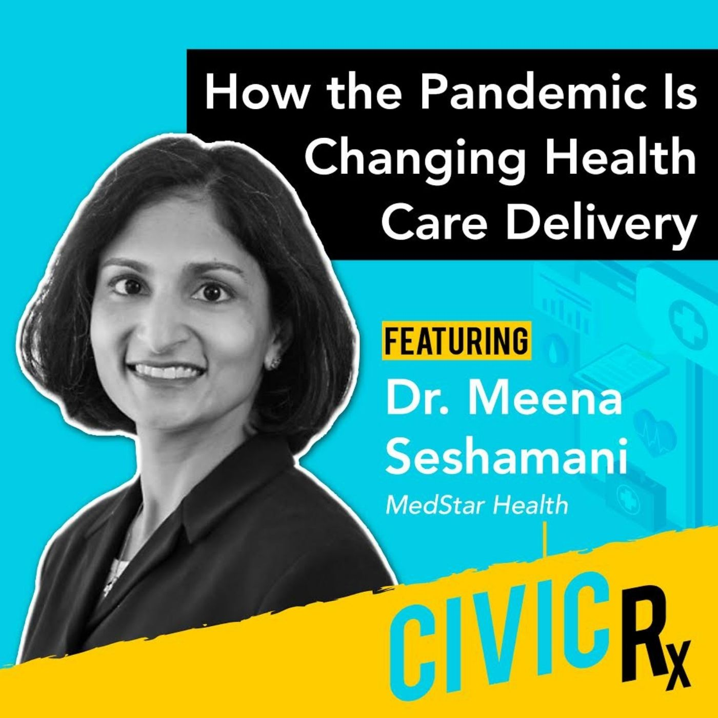 How the pandemic is changing health care delivery, with Dr. Meena Seshamani (EP.26)