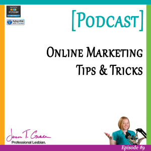 Personal Branding for the LGBTQ Professional - #009: Online Marketing Tips & Tricks [Podcast]