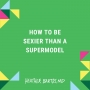 Artwork for How To Be Sexier Than A Supermodel