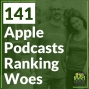 Artwork for 141 Apple Podcasts Ranking Woes
