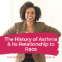 Artwork for E41. History of Asthma and Its Relationship to Race w/ Dr. Ijeoma Kola