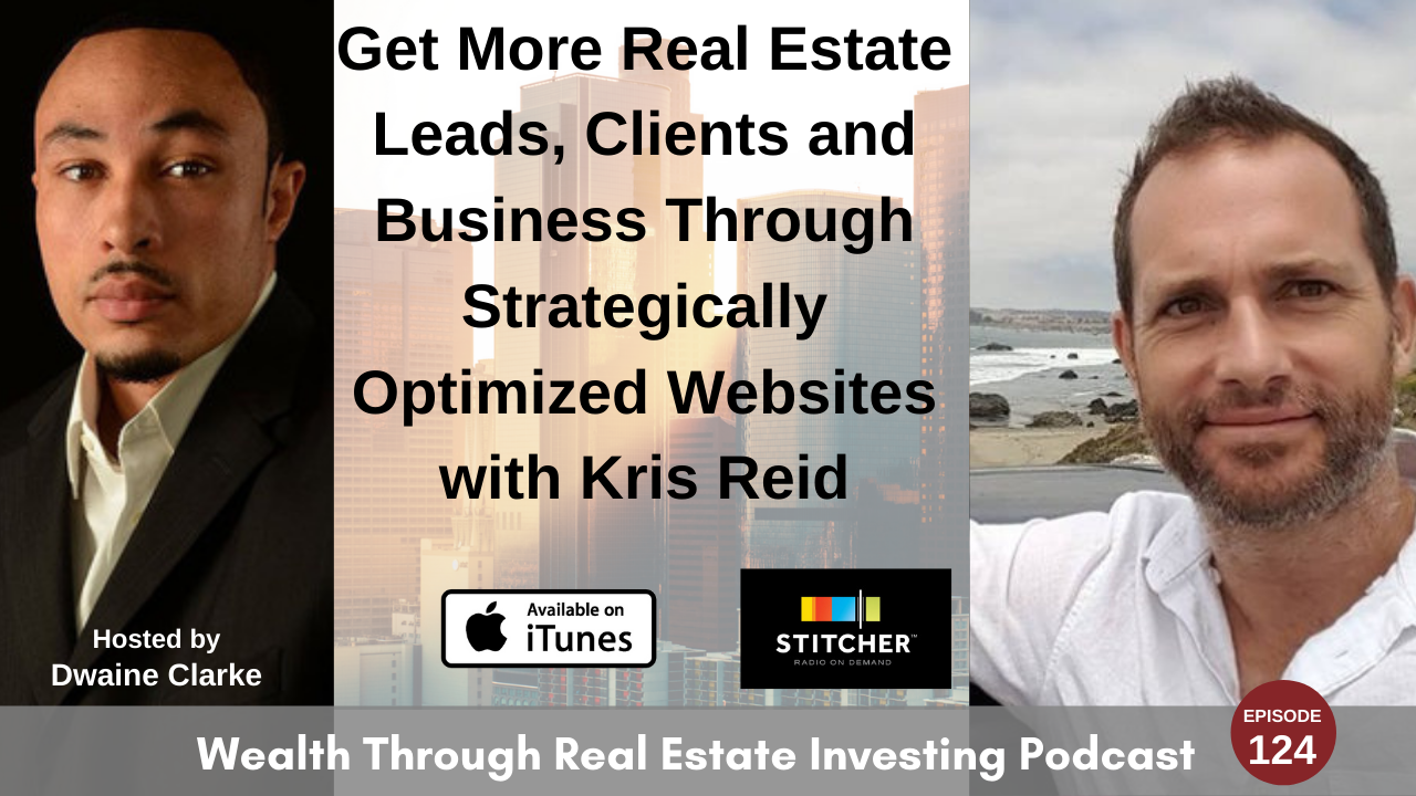 Episode 124 - Get More Real Estate Leads, Clients and Business Through Strategically Optimized Websites with Kris Reid