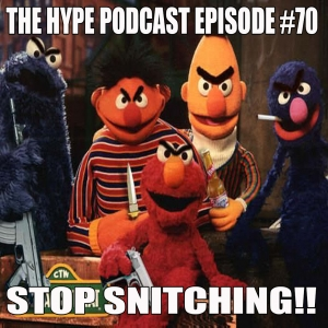 The Hype Podcast episode #70 Stop Snitching