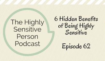 62. Six Hidden Benefits of Being Highly Sensitive
