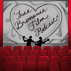 True Bromance Film Podcast