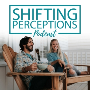 The Shifting Perceptions Podcast - Inspiration to Live a More Creative Lifestyle