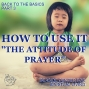 "Artwork for 01-27-19 Back to The Basics, Part 3 - How to Use It ""The Attitude of Prayer"""