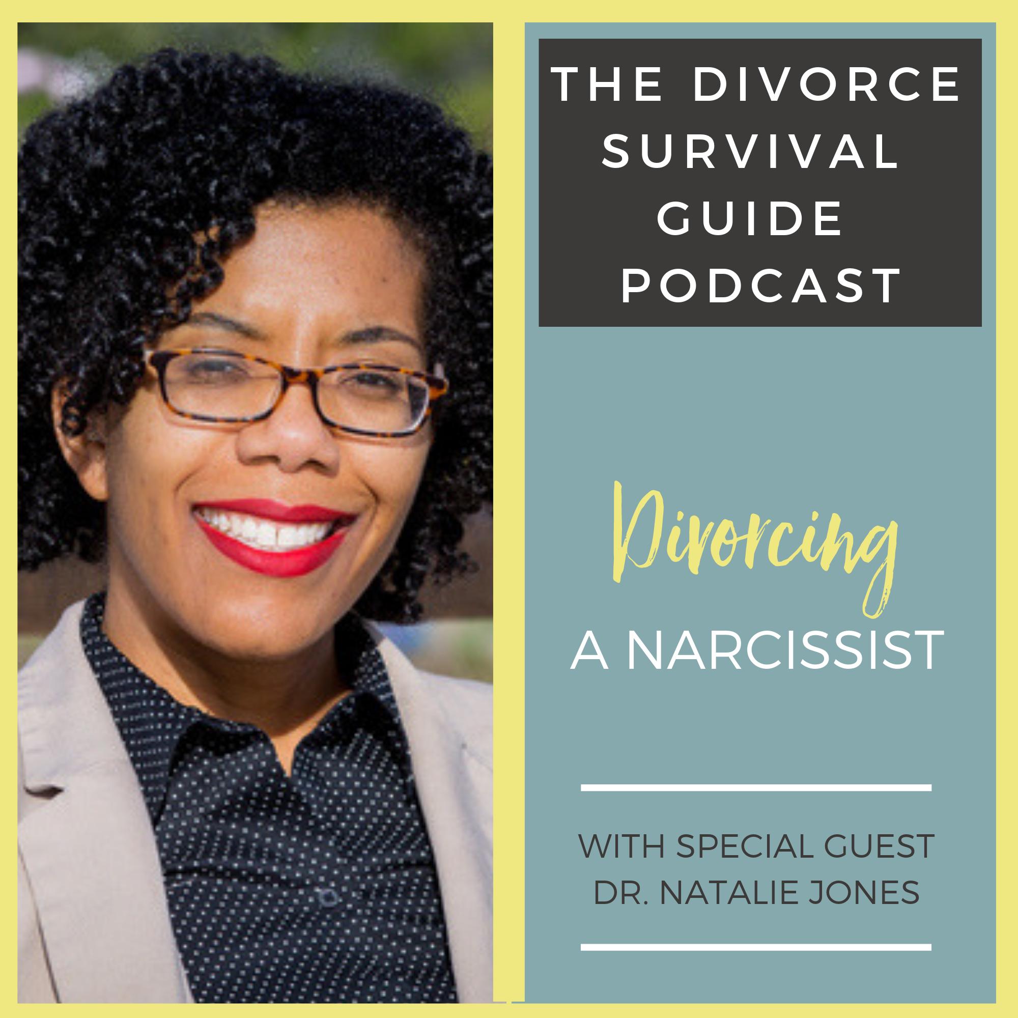 The Divorce Survival Guide Podcast - Divorcing a Narcissist with Dr. Natalie Jones
