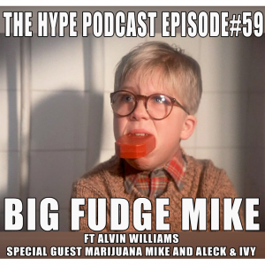 The Hype Podcast Episode #59 big fudge Mike