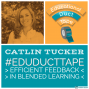 Artwork for Catlin Tucker, Feedback in Blended Learning, SE2R, Real-time Feedback, 1:1 Conferencing, Tips for Efficient Digital Feedback
