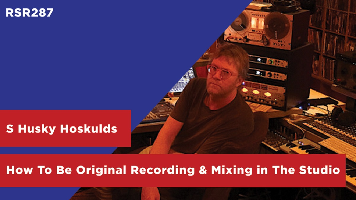 RSR287 - S Husky Hoskulds - How To Be Original Recording & Mixing in The Studio