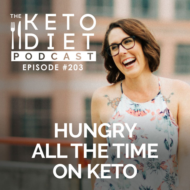 #203 Hungry All the Time on Keto