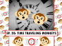 Artwork for Ep. 20: Time Traveling Monkeys