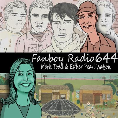 Fanboy Radio #644 - Mark Todd & Ester Pearl Watson