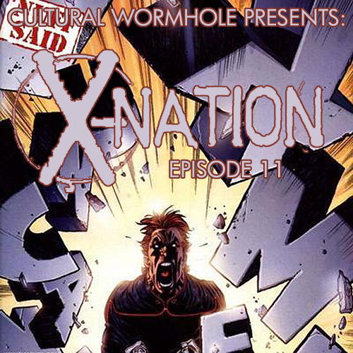 Cultural Wormhole Presents: X-Nation Episode 11