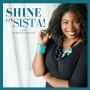 Artwork for Shine On, Sista! Episode 005: Here's The First Step To Building A Fulfilling Business