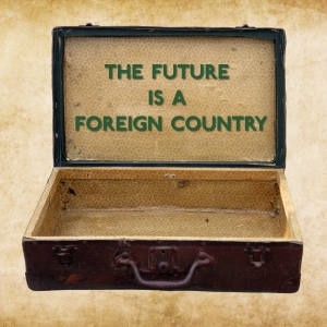 The Future Is A Foreign Country