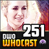 DWO WhoCast - #251 - Doctor Who Podcast