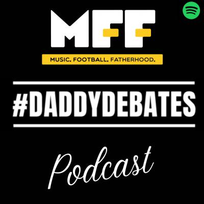 #DaddyDebates podcast by MusicFootballFatherhood show image