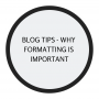 Artwork for Blogging tips - why formatting is important
