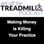 Artwork for Making Money Is Killing Your Practice | MMIKYB