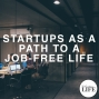 Artwork for 391 Startups As A Path To A Job-Free Life