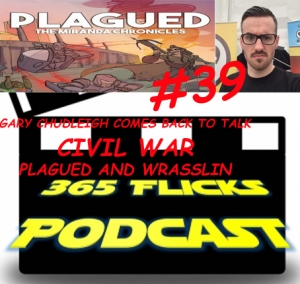 365Flicks #39 Civil War Review W/ Gary Chudleigh Writer of Plagued. News/ WWEPayback/ Top3 Wresling Matches Ever