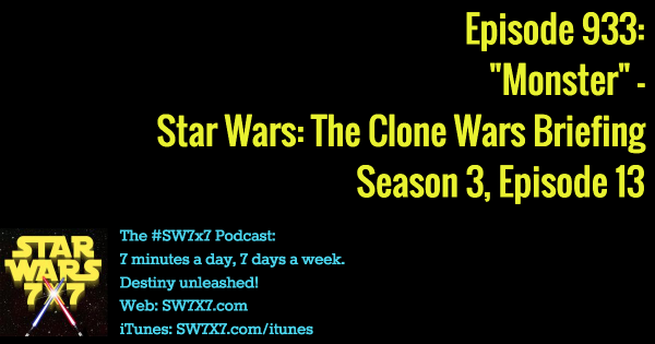 "933: ""Monster"" - Clone Wars Briefing, Season 3, Episode 13"