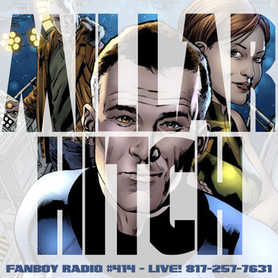 Fanboy Radio #414 - Mark Millar & Bryan Hitch LIVE