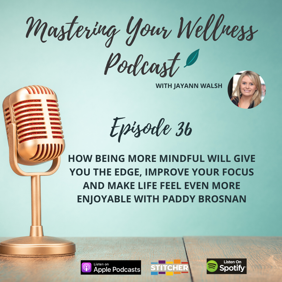 How Being More Mindful Will Give You The Edge, Improve Your Focus and Make Life Feel Even More Enjoyable with Paddy Brosnan
