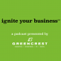 Artwork for Ignite Your Business™ Podcast presented by GREENCREST, Episode 13: Alex Bandar, founder and chief mischief maker of the Idea Foundry