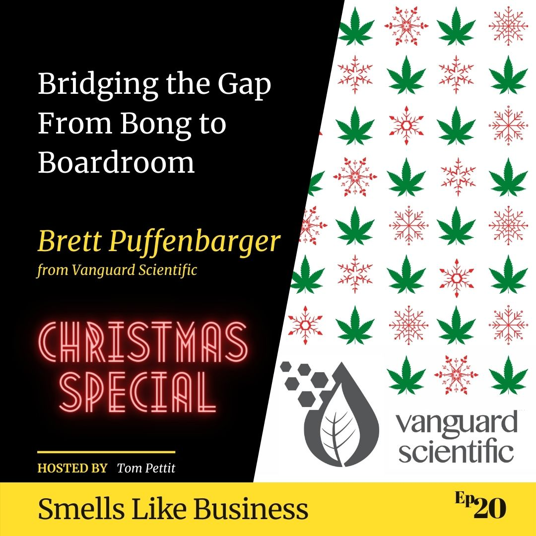 #20 - Bridging the Gap From Bong to Boardroom - Brett Puffenbarger from Vanguard Scientific | CHRISTMAS SPECIAL