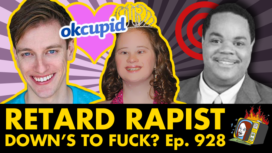 Down's To Fuck? - Ep. 928 (OKCUPID, BLAKE HOGUE, CONSPIRACY THEORY, BRYCE WILLIAMS, VESTER LEE FLANAGAN)