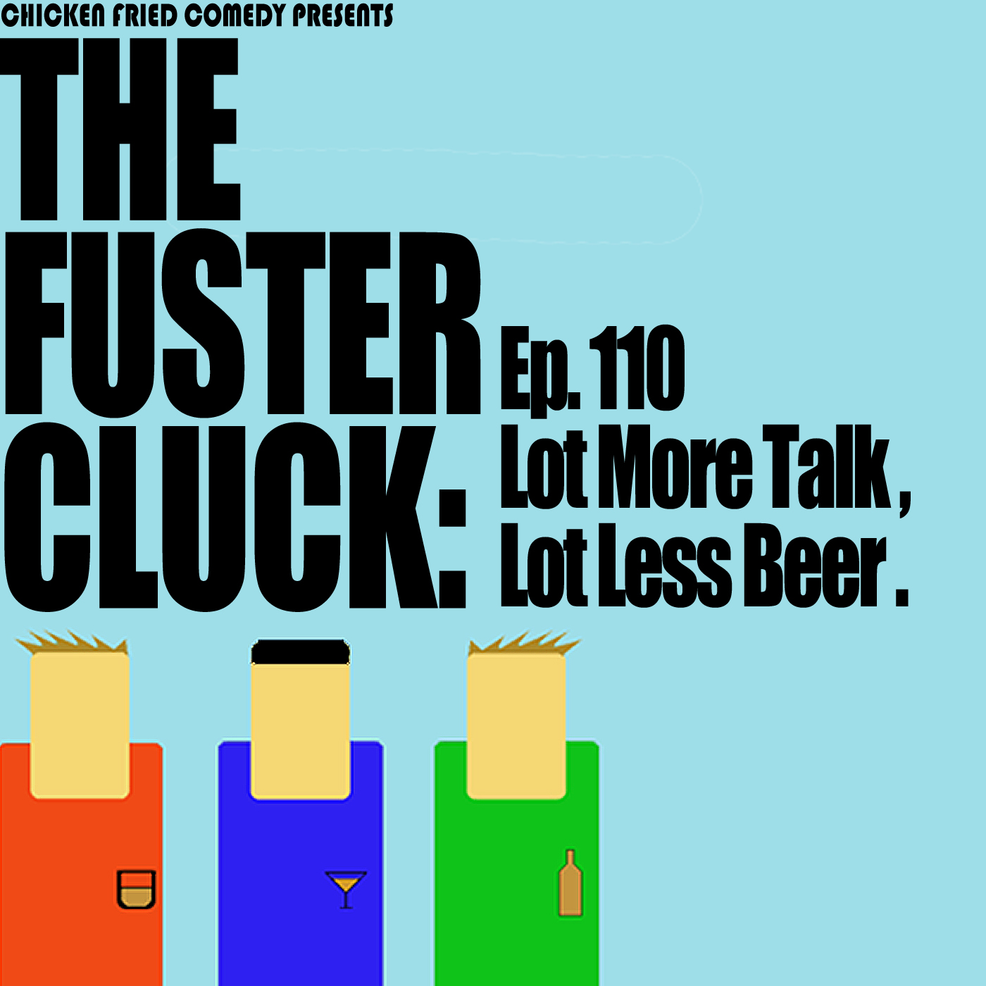 The Fustercluck Ep 110: Lot More Talk, Lot Less Beer.