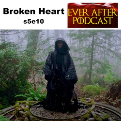 Broken Heart s5e10 - Ever After: The Once Upon a Time Podcast