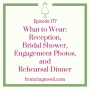 Artwork for #177 - What to Wear: Reception, Bridal Shower, Engagement Photos, and Rehearsal Dinner