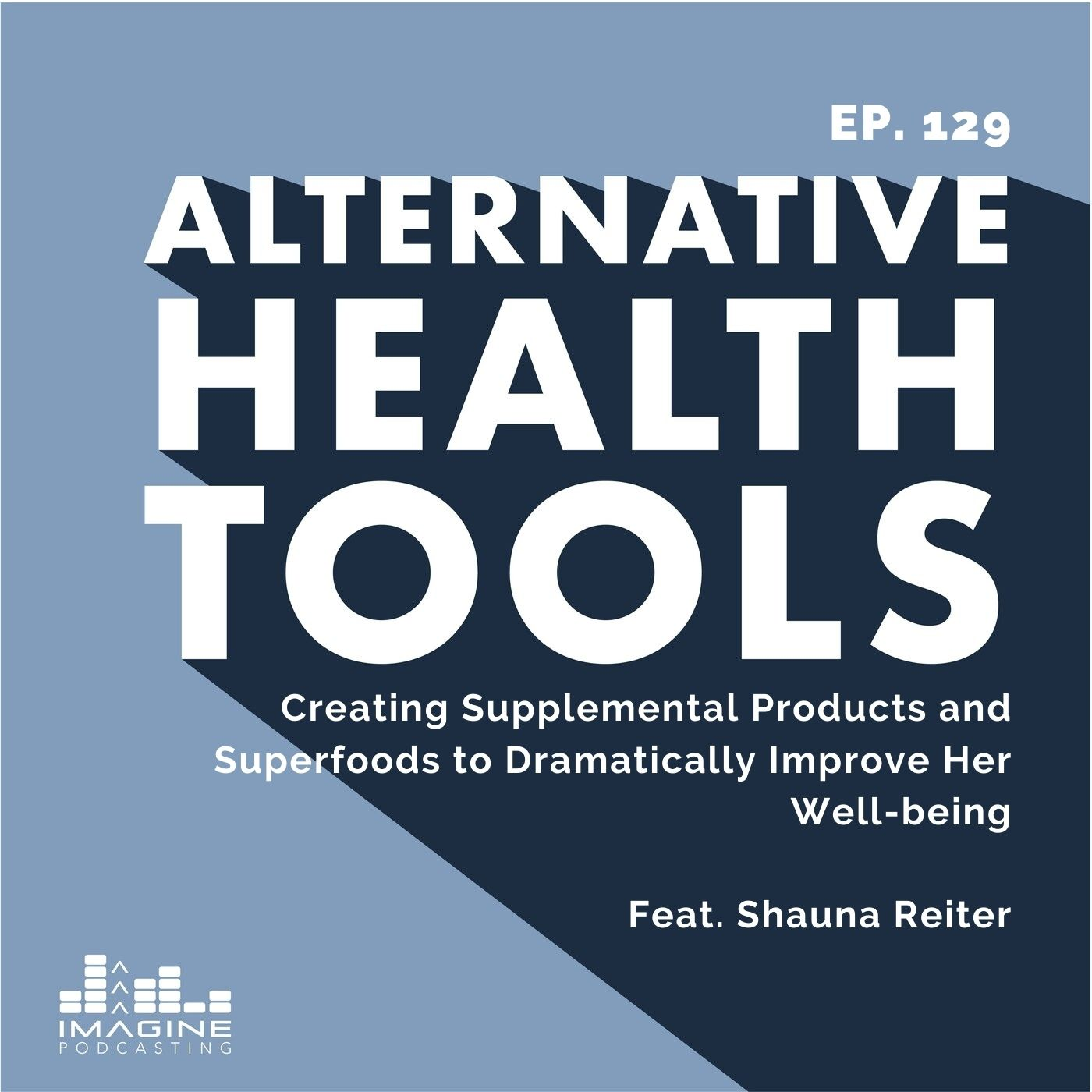 129 Creating Supplemental Products and Superfoods to Dramatically Improve Her Well-being with Shauna Reiter