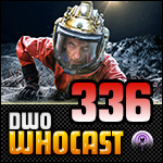 DWO Whocast - #336 - Doctor Who Podcast