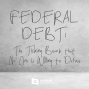 Artwork for 629-[In-Depth Version] Federal Debt: The Ticking Bomb that No One is Willing to Defuse
