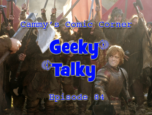 Cammy's Comic Corner - Geeky Talky - Episode 84