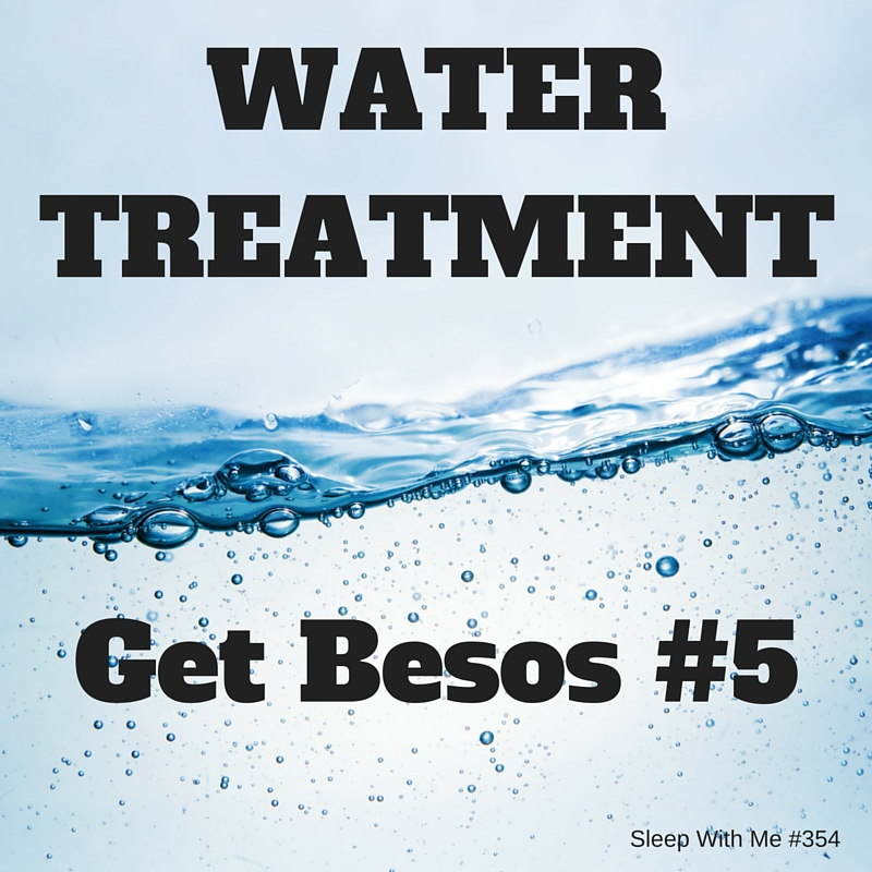 Water Treatment | Get Besos #5 | Sleep With Me #354