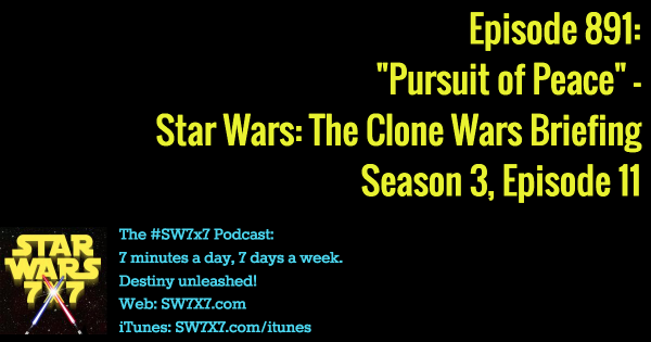 "891: ""Pursuit of Peace"" - Clone Wars Briefing, Season 3, Episode 11"