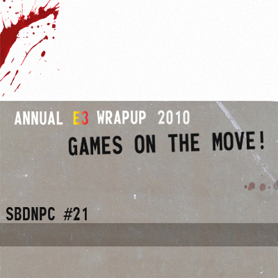 Episode #21: Annual E3 Wrapup 2010
