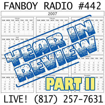 Fanboy Radio #442 - 2007 Wrap-Up: Part Two