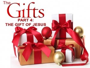 THE GIFTS - Part 4: The Gift of Jesus