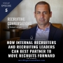 Artwork for How Internal Recruiters and Recruiting Leaders Can Best Partner To Move Recruits Forward