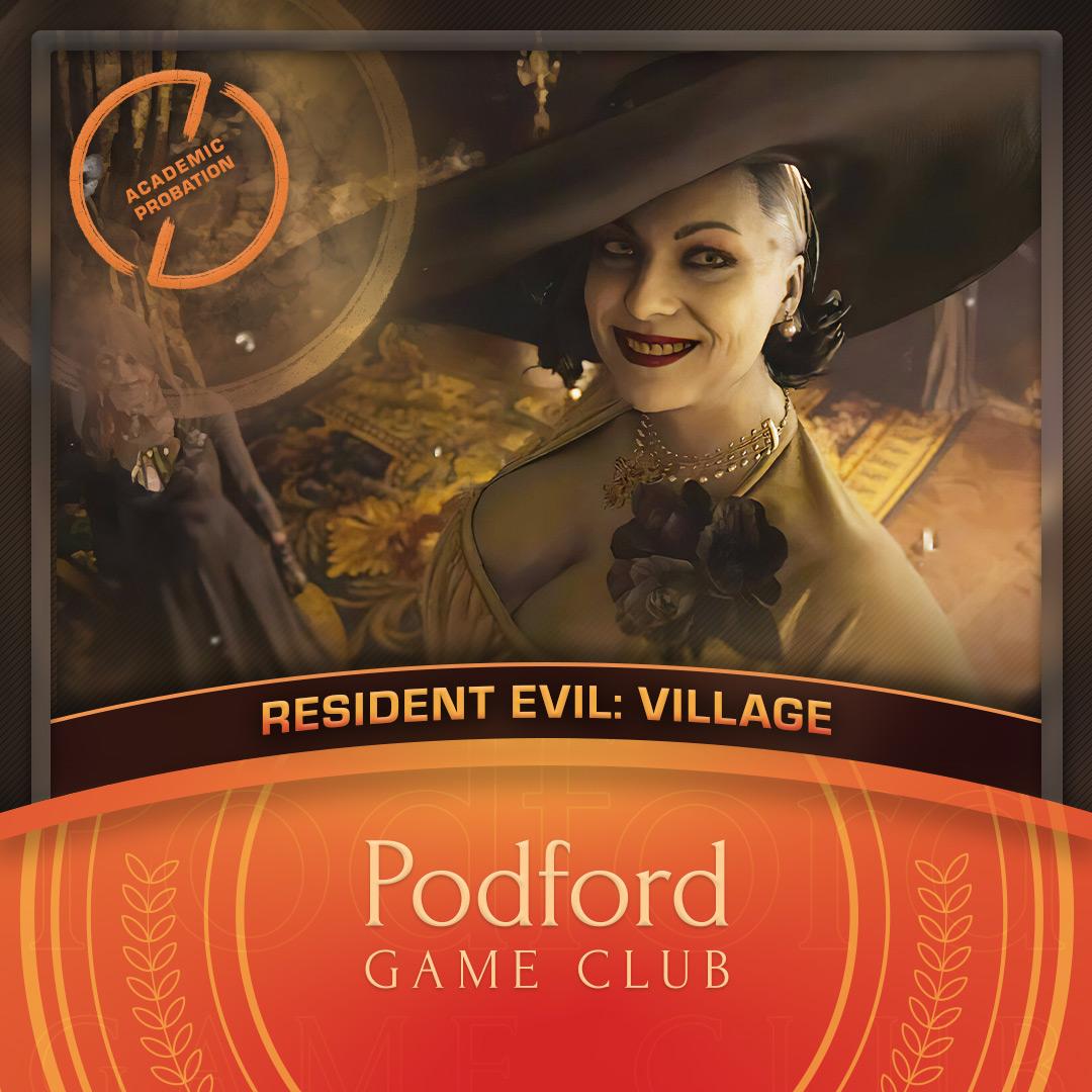 Podford Game Club: Resident Evil Village - Academic Probation Edition