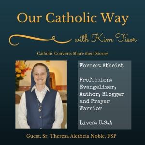 Episode 23: Former Atheist Sr. Theresa Aletheia Noble, FSP