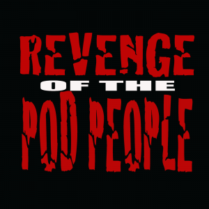 Revenge Of The Pod People
