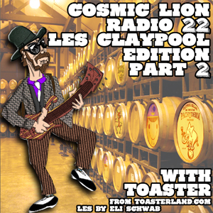 #22.2 The Les Claypool edition Part 2 feat. Toaster